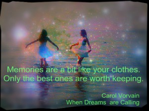 Memories are a bit like your clothes. Only the best ones are worth keeping.