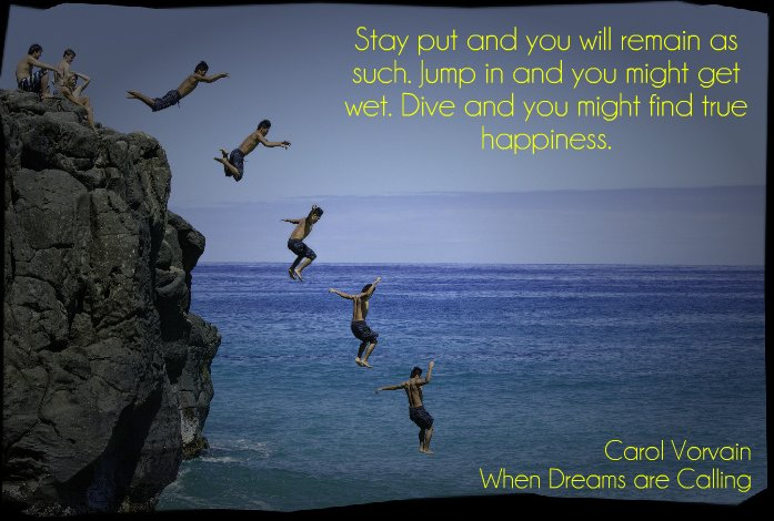 Stay put and you will remain as such. Jump in and you might get wet. Dive and you might find true happiness.